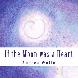 If the Moon was a Heart by Andrea Wolfe
